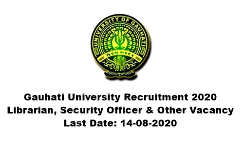 Gauhati University Recruitment 2020 : Apply For 7 Librarian, Security Officer & Other Vacancy. Last Date: 14-08-2020
