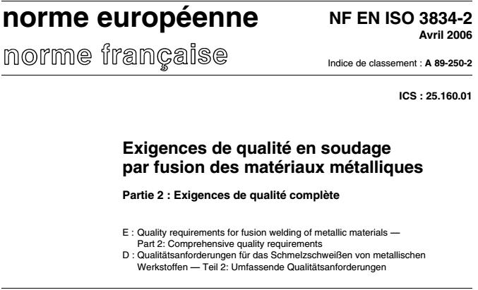 ISO 3834-2 Exigences de qualité en soudage par fusion - Partie 2 : Exigences de qualité complète