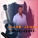 Mano Juwas- Niheleketi kaya ka mamani