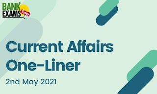 Current Affairs One-Liner: 2nd May 2021