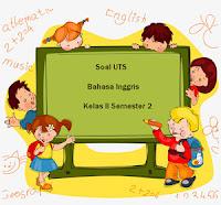 Soal UTS Bahasa Inggris Kelas 2 Semester 2 plus Kunci Jawaban
