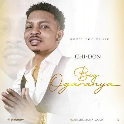 Chi-Don - Big Ogaranya (Prod. By Mix Masta Garzy - Naija Gospel Music)