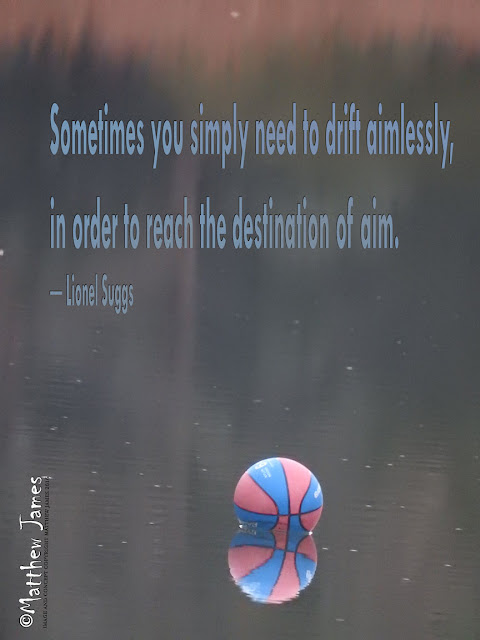 """Sometimes you simply need to drift aimlessly, in order to reach the destination of aim"" - Lionel Suggs"