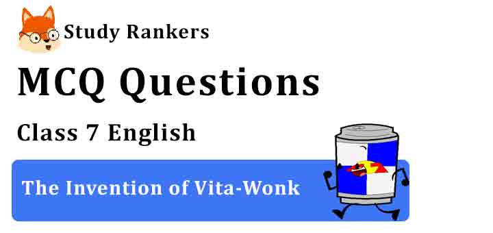 MCQ Questions for Class 7 English Chapter 7 The Invention of Vita-Wonk Honeycomb