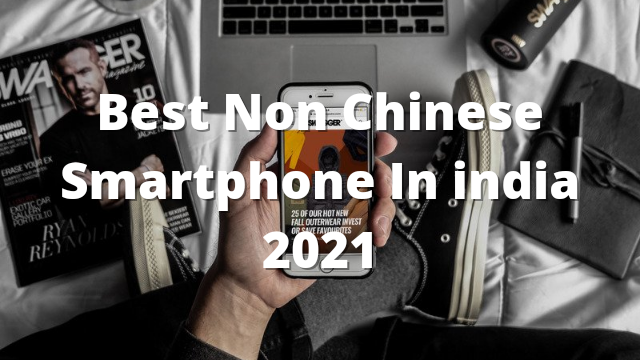 Best Non Chinese Smartphone In India 2021, Gaming, Best Experience, Budget