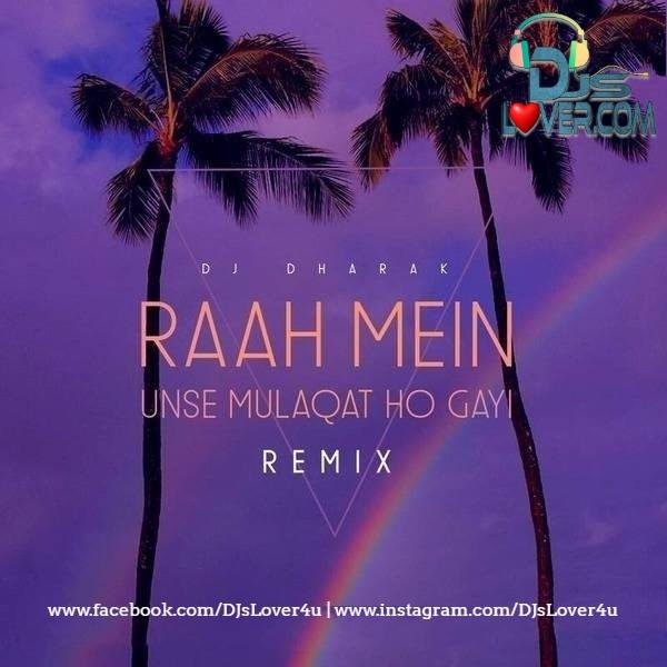Raah Mein Unse Mulaqat Ho Gayi Remix DJ Dharak