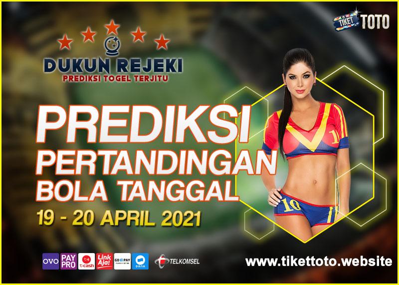PREDIKSI PERTANDINGAN BOLA 19 – 20   APRIL 2021