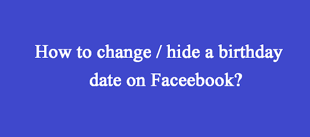 Full information about How to change/Hide the Birthday date on the facebook