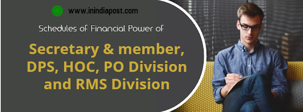 Schedule of Financial Power of Secretary&member, DPS, HOC, PO and RMS Division