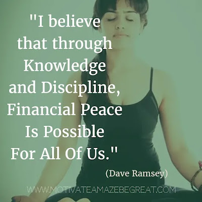 """Financial Freedom Quotes: """"I believe that through knowledge and discipline, financial peace is possible for all of us."""" - Dave Ramsey"""
