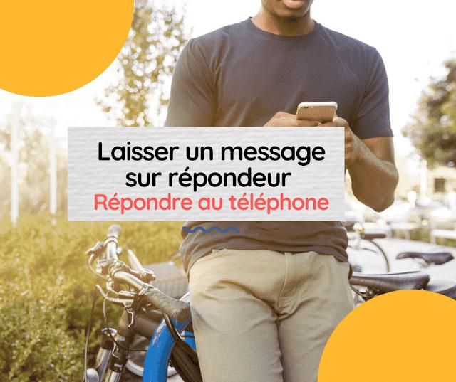 Laisser un message sur répondeur - Répondre au téléphone