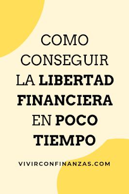 Como conseguir la LIBERTAD FINANCIERA en POCO TIEMPO