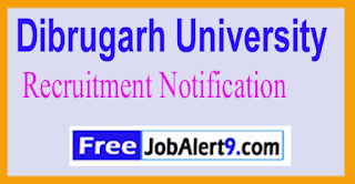 Dibrugarh University Recruitment Notification 2017 Last Date 12-06-2017  Dibrugarh University Has Released Recruitment Notification For Various Assistant Pr