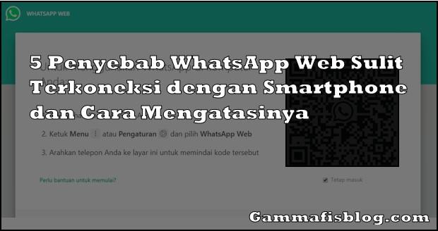 Penyebab WhatsApp Web Sulit Terkoneksi dengan Smartphone