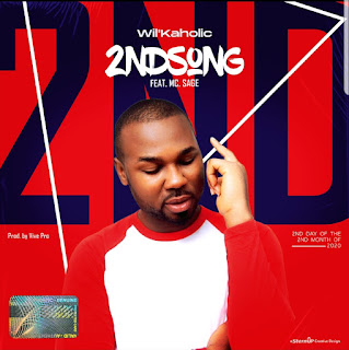 MUSIC, WIL'KAHOLIC FT MC SAGE - 2ND SONG