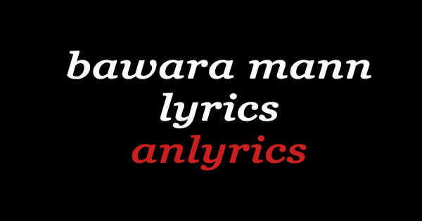 Bawara Mann Dekhne Chala Lyrics