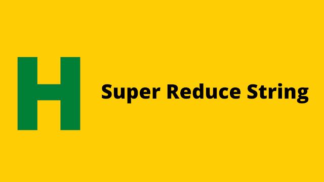 HackerRank Super Reduced String problem solution