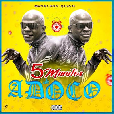 Manelson Quavo - 5 Minuto De Adoço (Feat. Dj Kalisboy & Dj Lutonda) [Download]