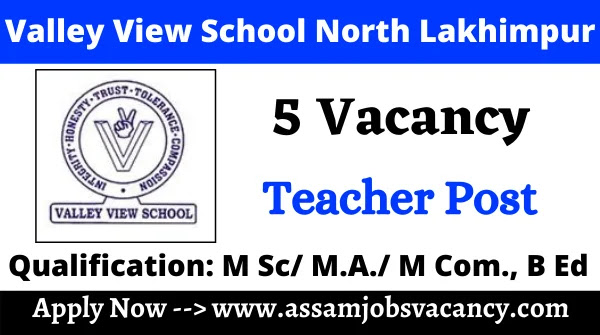 Valley View School North Lakhimpur Recruitment 2021 ~ 5 Vacancy Available for Teacher Post; Online Application