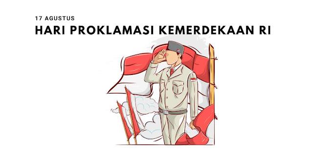 Sejarah Hari Proklamasi Kemerdekaan Indonesia 17 Agustus