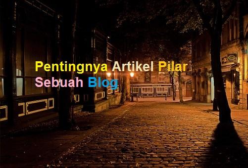 Pentingnya Artikel Pilar pada Sebuah Blog