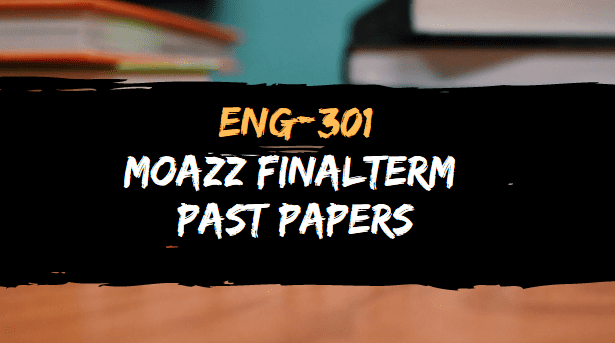 ENG-301 Moazz finalterm past Papers