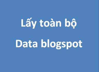 Lấy toàn bộ data blogspot