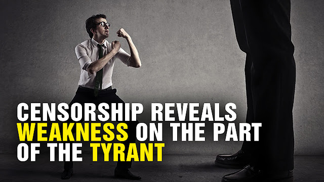 Why Censorship Reveals Weakness On The Part of the Tyrant