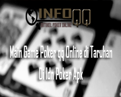 Main Game Poker qq Online di Taruhan Di Idn Poker Apk