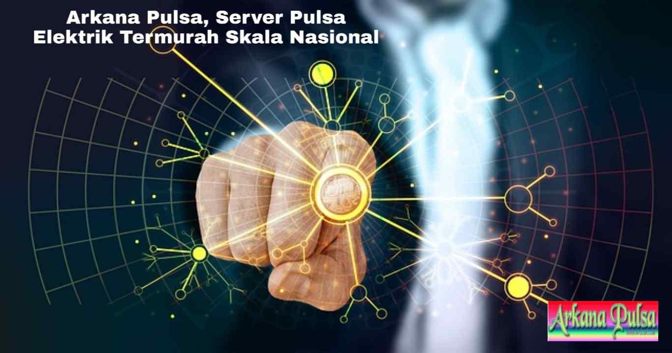 Arkana Pulsa, Server Pulsa Elektrik Termurah Skala Nasional