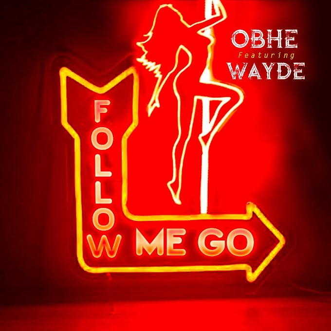 Obhe Ft Wayde – Follow Me Go