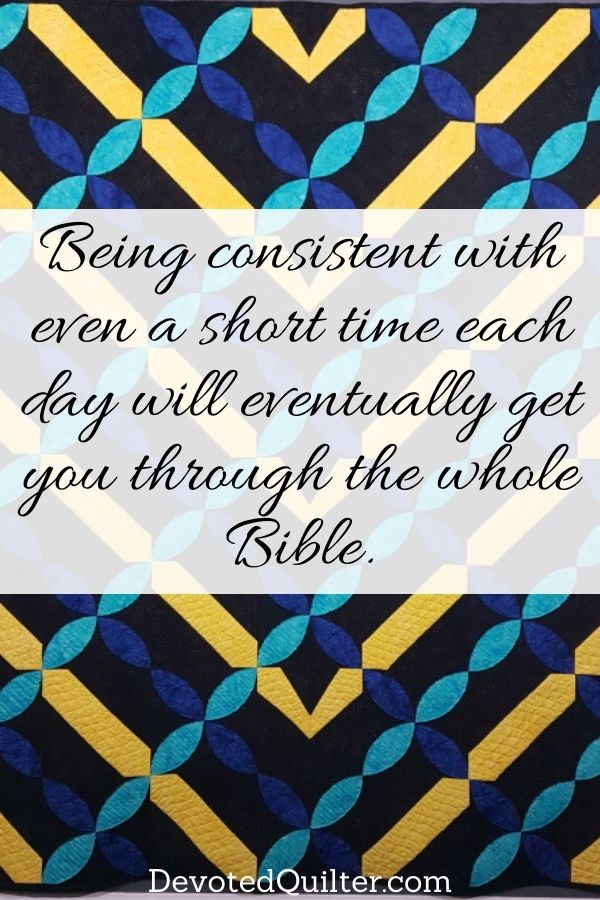 Being consistent with even a short time each day will eventually get you through the whole Bible | DevotedQuilter.com
