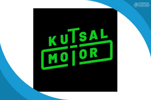 Kutsal Motor Podcast
