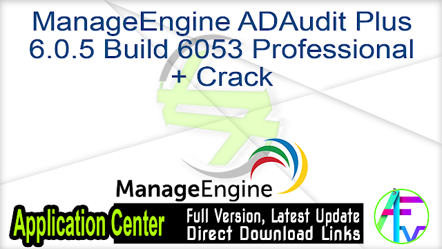 ManageEngine ADAudit Plus 6.0.5 Build 6053 Professional + Crack