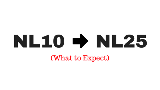 Moving From NL10 to NL25: What to Expect