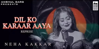 Neha Kakkar - Dil Ko Karrar Aaya (Reprise) Lyrics