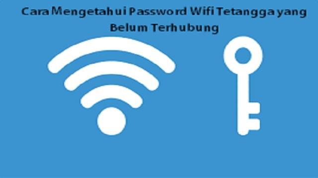 Cara Mengetahui Password Wifi Tetangga yang Belum Terhubung