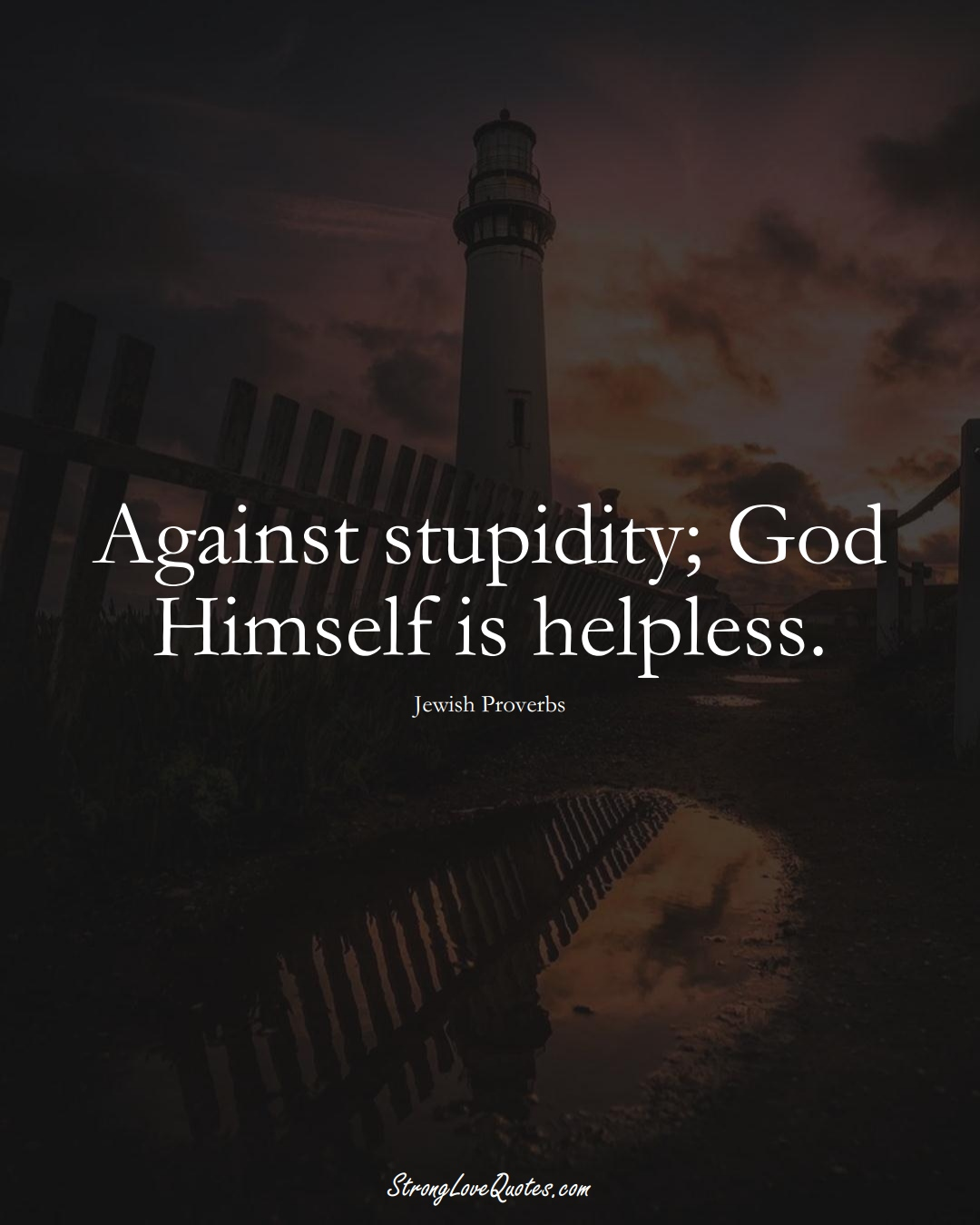 Against stupidity; God Himself is helpless. (Jewish Sayings);  #aVarietyofCulturesSayings