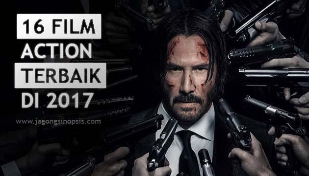 16 Film Action Terbaik 2017 Jagongbakarrr Sinopsis Film Tv