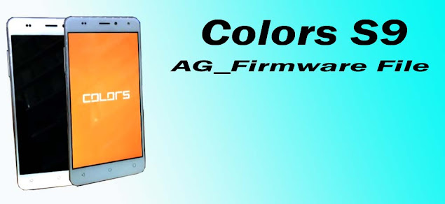 Colors-S9-Cm2-Dongle-Read-Official-Firmware-Stock Rom-Dead-boot-recover-boot-logo-fix-LCD-Black-White-Fix-100%-Tested-Flashing-File