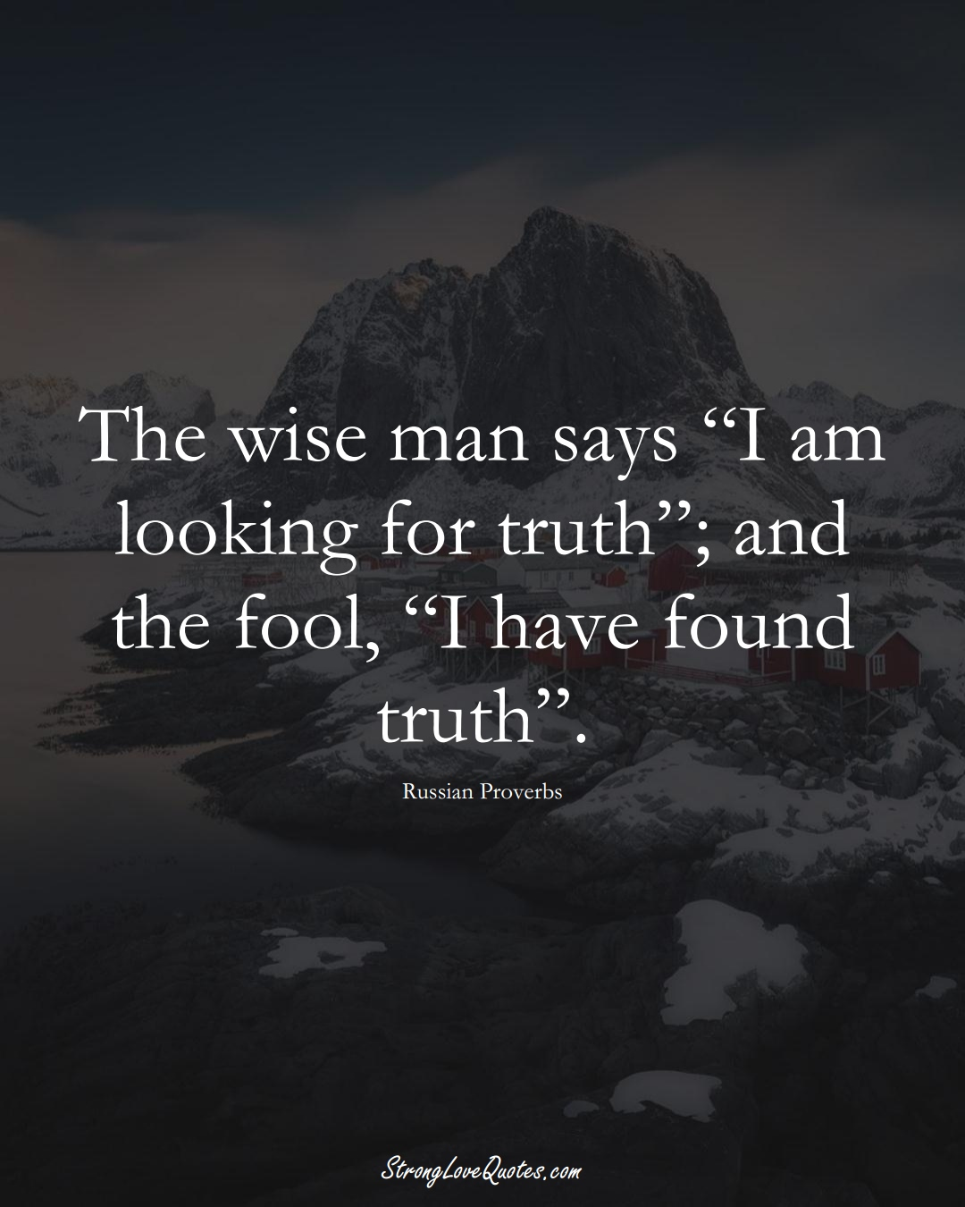 """The wise man says """"I am looking for truth""""; and the fool, """"I have found truth"""". (Russian Sayings);  #AsianSayings"""
