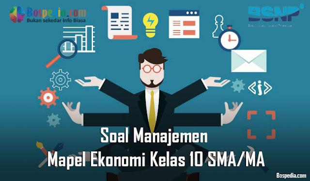 Soal Manajemen Mapel Ekonomi Kelas 10 SMA/MA