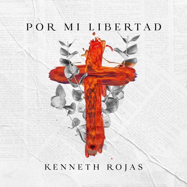 Kenneth Rojas – Por Mi Libertad (Single) 2021 (Exclusivo WC)
