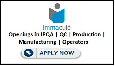 Immacule Life Sciences - Urgent walk-in interview for Production / IPQA / QC / Manufacturing / Operators