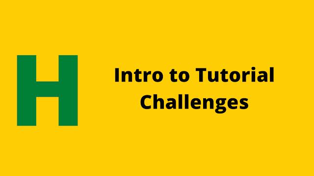 Hackerrank Intro to Tutorials Challenges problem solution