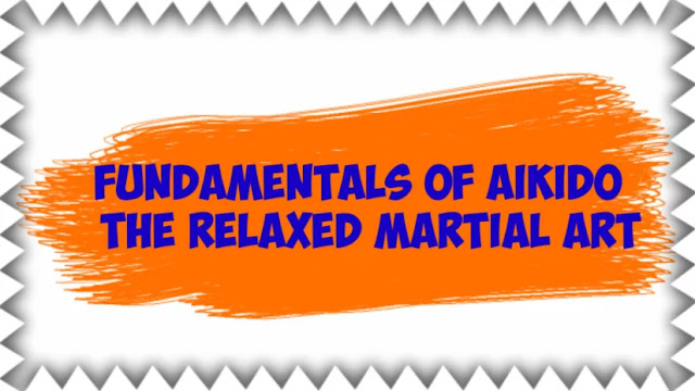 Fundamentals of aikido    The Relaxed Martial Art