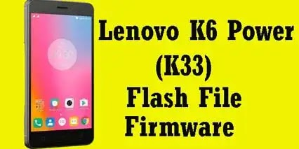Lenovo K6 Power [K33] Flash File Stock ROM Firmware