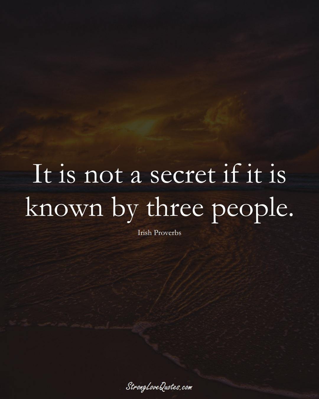 It is not a secret if it is known by three people. (Irish Sayings);  #EuropeanSayings