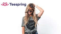 The Complete Teespring Masterclass - Beginner To Advanced