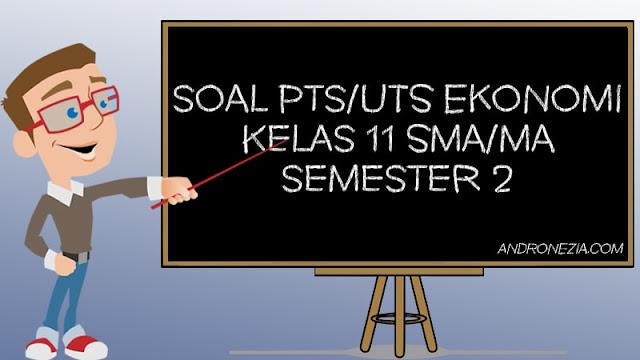 Soal UTS/PTS Ekonomi Kelas 11 Semester 2 Tahun 2021